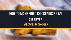 How To Make Fried Chicken Using An Air Fryer Recipe Included!