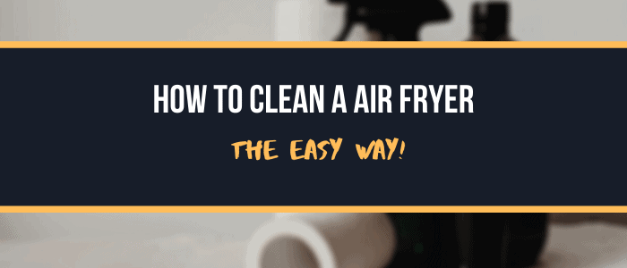 How to clean a Air Fryer